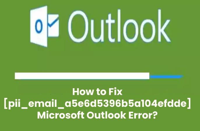 Methods to fix [pii_email_a5e6d5396b5a104efdde] Microsoft Outlook Error
